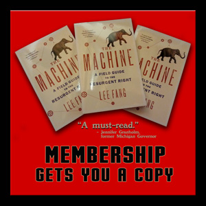 "– It's a New Member Give-Away —  Lee Fang's ""The Machine"""