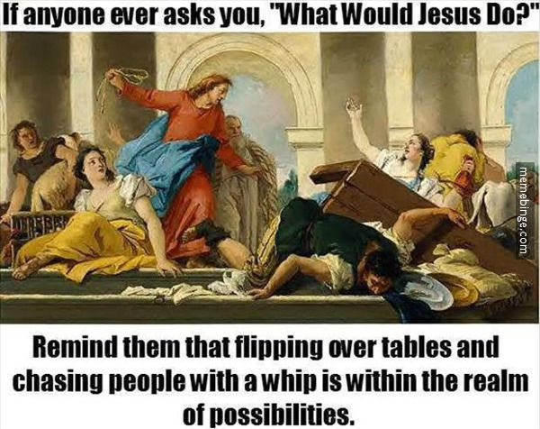 what-would-jesus-do-flip-tables-chase-whip-mb
